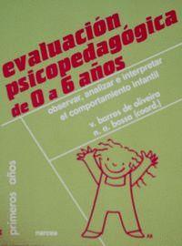 EVALUACIÓN PSICOPEDAGÓGICA DE 0 A 6 AÑOS OBSERVAR, ANALIZAR E INTERPRETAR EL COMPORTAMIENTO INFANTIL