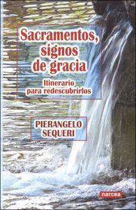 SACRAMENTOS, SIGNOS DE GRACIA ITINERARIO PARA REDESCUBRIRLOS