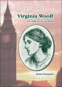 VIRGINIA WOOLF. LA VIDA EN LA ESCRITURA