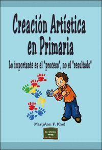 CREACIÓN ARTSTICA EN PRIMARIA LO IMPORTANTE ES EL PROCESO NO EL RESULTADO