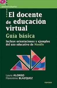 EL DOCENTE DE EDUCACIÓN VIRTUAL. GUA BÁSICA INCLUYE ORIENTACIONES Y EJEMPLOS DEL USO EDUCATIVO DE M