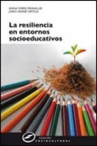 LA RESILIENCIA EN ENTORNOS SOCIOEDUCATIVOS SENTIDO, PROPUESTAS Y EXPERIENCIAS