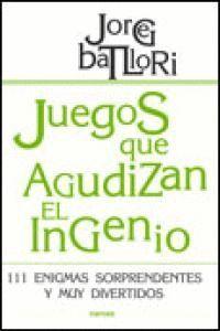 JUEGOS QUE AGUDIZAN EL INGENIO 111 ENIGMAS SORPRENDENTES Y MUY DIVERTIDOS