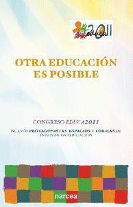 OTRA EDUCACIÓN ES POSIBLE CONGRESO EDUCA2011. NUEVOS PROTAGONISTAS, ESPACIOS EDUCATIVOS Y FORMAS DE