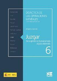 JUZGAR DE LA OPINIÓN NO FUNDAMENTADA AL JUICIO ELABORADO