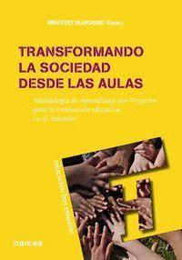TRANSFORMANDO LA SOCIEDAD DESDE LAS AULAS METODOLOGA DE APRENDIZAJE POR PROYECTOS PARA LA INNOVACIÓ