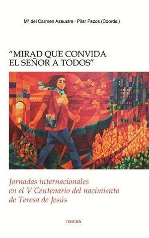 MIRAD QUE CONVIDA EL SEÑOR A TODOS JORNADAS INTERNACIONALES EN EL V CENTENARIO DEL NACIMIENTO DE TER