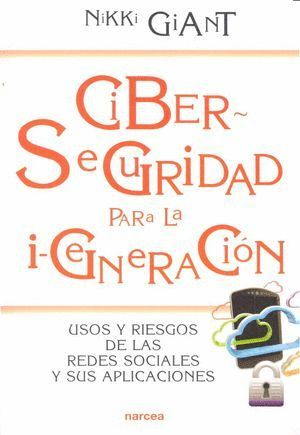 CIBERSEGURIDAD PARA LA I-GENERACIÓN USOS Y RIESGOS DE LAS REDES SOCIALES Y SUS APLICACIONES
