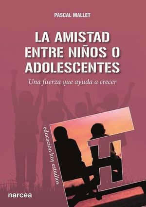 LA AMISTAD ENTRE NIÑOS O ADOLESCENTES UNA FUERZA QUE AYUDA A CRECER