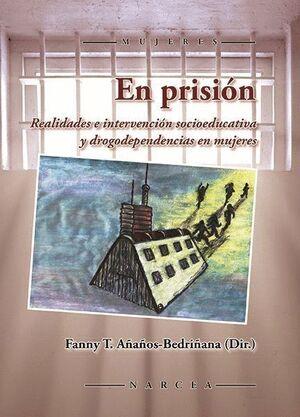 EN PRISIÓN REALIDADES E INTERVENCIÓN SOCIOEDUCATIVA Y DROGODEPENDENCIAS EN MUJERES
