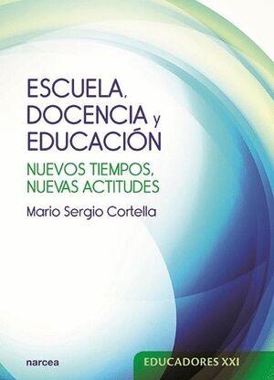 ESCUELA, DOCENCIA Y EDUCACIÓN NUEVOS TIEMPOS, NUEVAS ACTITUDES