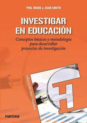 INVESTIGAR EN EDUCACION CONCEPTOS BASICOS Y METODOLOGIA PARA DESARROLLAR PROYECTOS DE INV