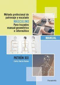 MÉTODO PROFESIONAL DE PATRONAJE Y ESCALADO MASCULINO PARA TRAZADOS MANUAL GEOMÉTRICO E INFORMÁTICO. PATRÓN XXI