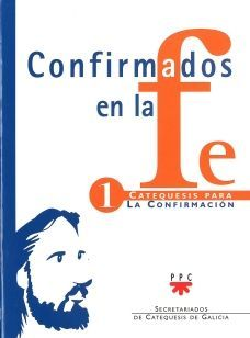 CONFIRMADOS EN LA FE: CATEQUESIS PARA LA CONFIRMACIÓN 1
