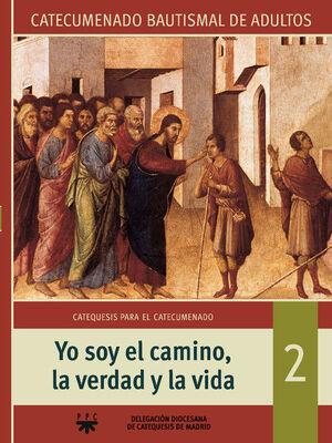 YO SOY EL CAMINO, LA VERDAD Y LA VIDA: CATECUMENADO BAUTISMAL DE ADULTOS 2