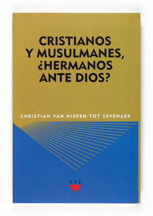 CRISTIANOS Y MUSULMANES, ¿HERMANOS ANTE DIOS?