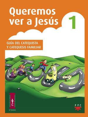 QUEREMOS VER A JESÚS 1. GUÍA DEL CATEQUISTA Y CATEQUESIS FAMILIAR