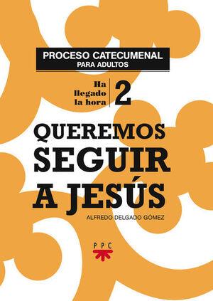 QUEREMOS SEGUIR A JESÚS. PROCESO CATECUMENAL PARA ADULTOS