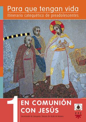 PARA QUE TENGAN VIDA 1: EN COMUNIÓN CON JESÚS. ITINERARIO CATEQUÉTICO DE PREADOLESCENTES