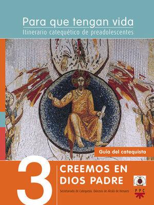 PARA QUE TENGAN VIDA 3: CREEMOS EN DIOS PADRE. ITINERARIO CATEQUÉTICO DE PREADOLESCENTES. GUÍA