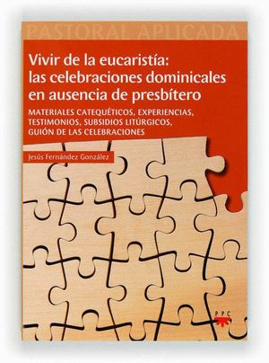VIVIR DE LA EUCARISTA: LAS CELEBRACIONES DOMINICALES EN AUSENCIA DE PRESBTERO (EBOOK-EPUB)