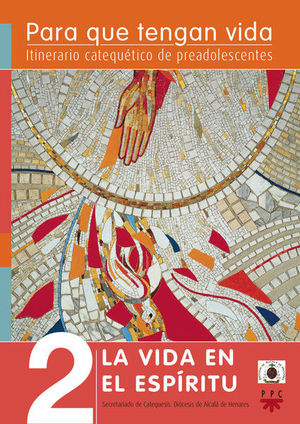 PARA QUE TENGAN VIDA 2: LA VIDA EN EL ESPÍRITU. ITINERARIO CATEQUÉTICO DE PREADOLESCENTES