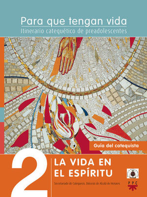PARA QUE TENGAN VIDA 2: LA VIDA EN EL ESPÍRITU. ITINERARIO CATEQUÉTICO DE PREADOLESCENTES. GUÍA
