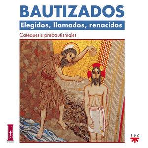 BAUTIZADOS: ELEGIDOS, LLAMADOS, RENACIDOS. CATEQUESIS PREBAUTISMAL