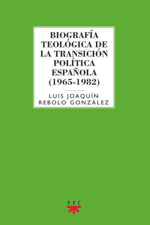 BIOGRAFÍA TEOLÓGICA DE LA TRANSICIÓN POLÍTICA ESPAÑOLA (1965-1982)