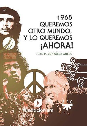 1968. QUEREMOS OTRO MUNDO, Y LO QUEREMOS ¡AHORA!