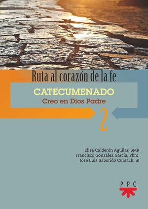 RUTA AL CORAZÓN DE LA FE. 2. CATECUMENADO. CREO EN DIOS PADRE