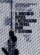 EL DERECHO DE RÉPLICA Y RECTIFICACIÓN EN PRENSA, RADIO Y TELEVISIÓN