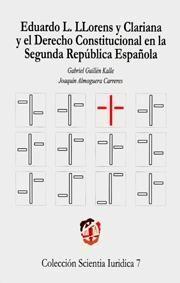 EDUARDO L. LLORENS Y CLARIANA Y EL DERECHO CONSTITUCIONAL EN LA SEGUNDA REPÚBLICA ESPAÑOLA