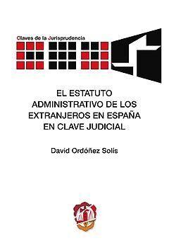 EL ESTATUTO ADMINISTRATIVO DE LOS EXTRANJEROS EN ESPAÑA EN CLAVE JUDICIAL