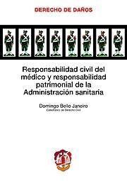 RESPONSABILIDAD CIVIL DEL MÉDICO Y RESPONSABILIDAD PATRIMONIAL DE LA ADMINISTRACIÓN SANITARIA
