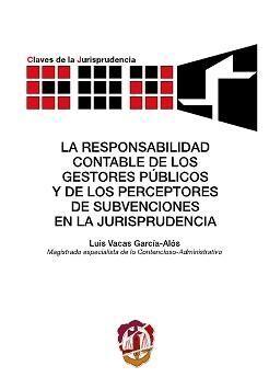 LA RESPONSABILIDAD CONTABLE DE LOS GESTORES PÚBLICOS Y DE LOS PERCEPTORES DE SUBVENCIONES EN LA JURISPRUDENCIA