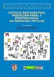 JUSTICIA RESTAURATIVA, MEDIACIÓN PENAL Y PENITENCIARIA: UN RENOVADO IMPULSO