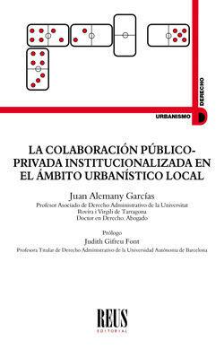 LA COLABORACIÓN PÚBLICO-PRIVADA INSTITUCIONALIZADA EN EL ÁMBITO URBANÍSTICO LOCAL