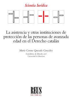 LA ASISTENCIA Y OTRAS INSTITUCIONES DE PROTECCIÓN DE LAS PERSONAS DE AVANZADA EDAD EN EL DERECHO CATALÁN
