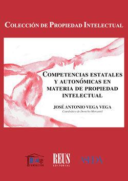 COMPETENCIAS ESTATALES Y AUTONÓMICAS EN MATERIA DE PROPIEDAD INTELECTUAL