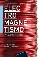 GUÍA PARA LA RESOLUCIÓN DE PROBLEMAS DE ELECTROMAGNETISMO. PROBLEMAS RESUELTOS