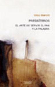 PRESBÍTEROS. EL ARTE DE SERVIR EL PAN Y LA PALABRA