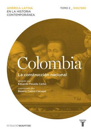 COLOMBIA. LA CONSTRUCCIÓN NACIONAL. TOMO 2 (1830-1880)