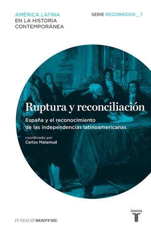 RUPTURA Y RECONCILIACIÓN. ESPAÑA Y EL RECONOCIMIENTO DE LAS INDEPENDENCIAS LATINOAMERICANAS (RECORRIDOS 1)