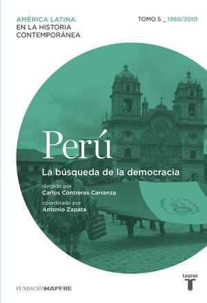 PERÚ 5. 1960/2010. LA BÚSQUEDA DE LA DEMOCRACIA