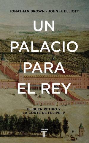 UN PALACIO PARA EL REY EL BUEN RETIRO Y LA CORTE DE FELIPE IV