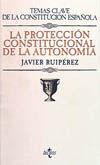 LA PROTECCIÓN CONSTITUCIONAL DE LA AUTONOMÍA