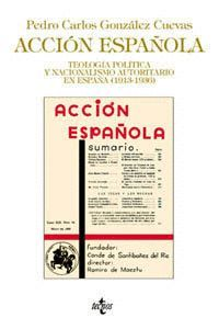 ACCIÓN ESPAÑOLA TEOLOGÍA POLÍTICA Y NACIONALISMO AUTORITARIO EN ESPAÑA (1913-193