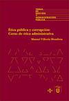 ÉTICA PÚBLICA Y CORRUPCIÓN: CURSO DE ÉTICA ADMINISTRATIVA