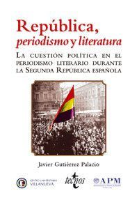 REPÚBLICA , PERIODISMO Y LITERATURA LA CUESTIÓN POLTICA EN EL PERIODISMO LITERARIO DURANTE LA SEGUN